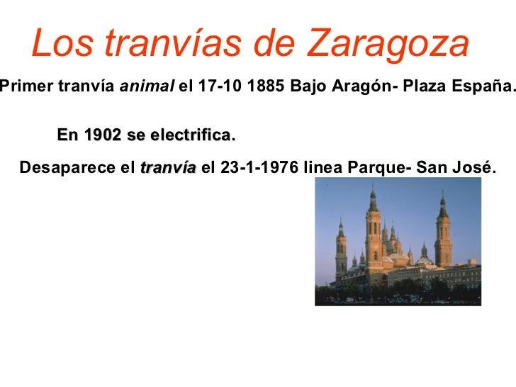 <ul>Primer tranvía  animal  el 17-10 1885 Bajo Aragón- Plaza España. </ul><ul>En 1902 se electrifica. </ul><ul>Desaparece ...