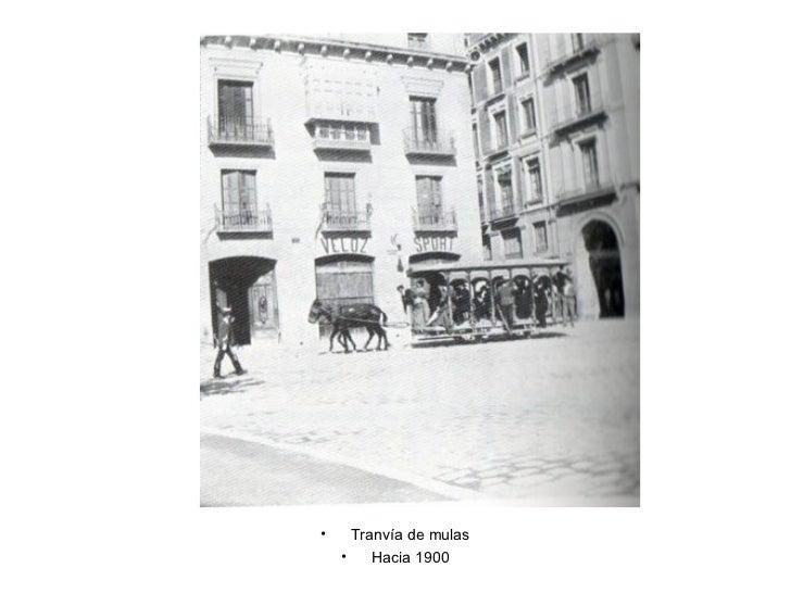<ul><li>Tranvía de mulas </li></ul><ul><li>Hacia 1900 </li></ul>