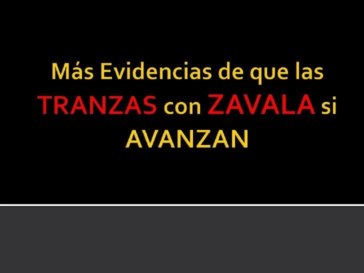Más Evidencias de que las TRANZAScon ZAVALA si AVANZAN<br />