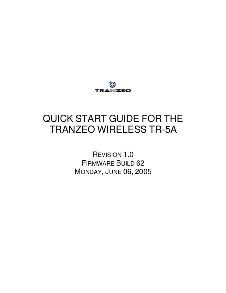 QUICK START GUIDE FOR THE TRANZEO WIRELESS TR-5A         REVISION 1.0      FIRMWARE BUILD 62     MONDAY, JUNE 06, 2005
