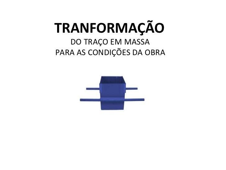 TRANFORMAÇÃO   DO TRAÇO EM MASSAPARA AS CONDIÇÕES DA OBRA