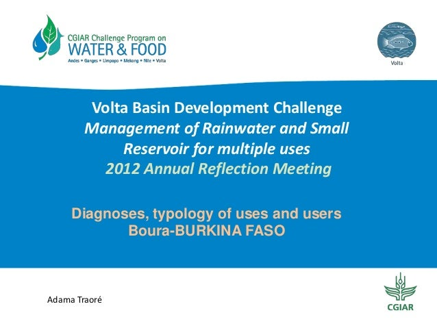 Volta Basin Development Challenge Management of Rainwater and Small Reservoir for multiple uses 2012 Annual Reflection Mee...