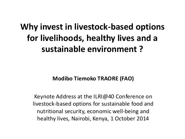 Why invest in livestock-based options  for livelihoods, healthy lives and a  sustainable environment ?  Modibo Tiemoko TRA...