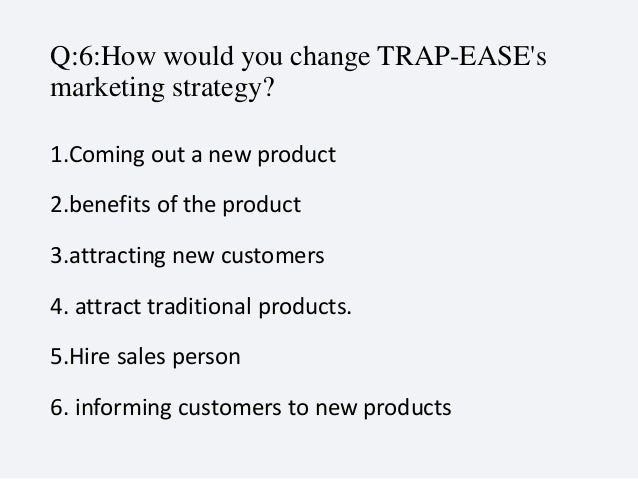 principle of marketing trap ease america Analyze the following case study, trap-ease america: the big cheese of mousetraps, pages 64-65submit your assignment by attaching a document utilizing the link above.