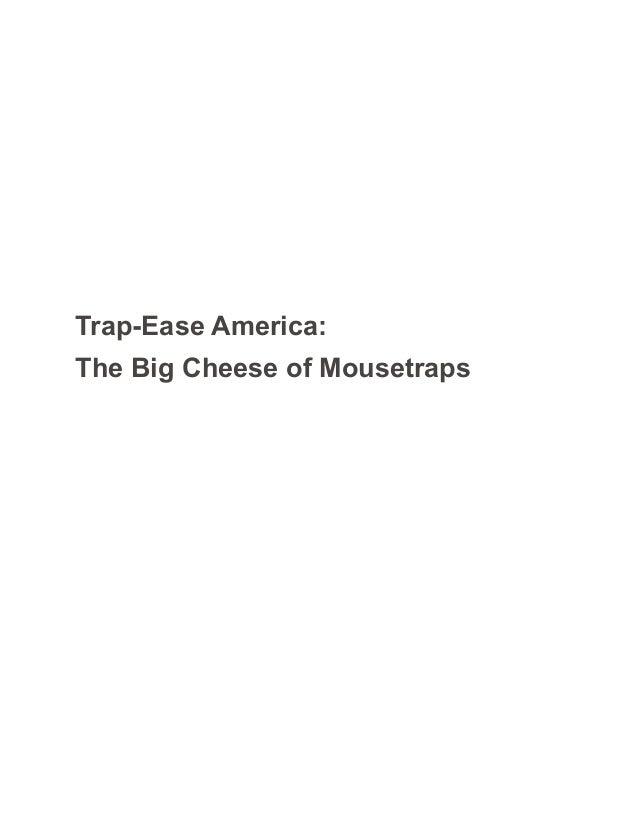 swot analysis trap ease america the big cheese of mousetraps Martha and the trap ease america investors believe they face one time oppotyunity what 6 questions answered on case study for marketing case trap ease mousetraps.