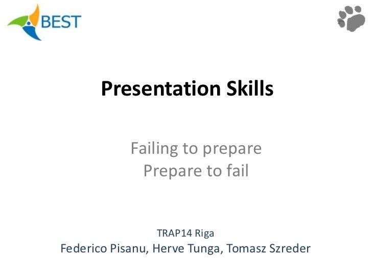 Presentation Skills<br />Failing to prepare<br />Prepare to fail<br />TRAP14 Riga<br />Federico Pisanu, Herve Tunga, Tomas...