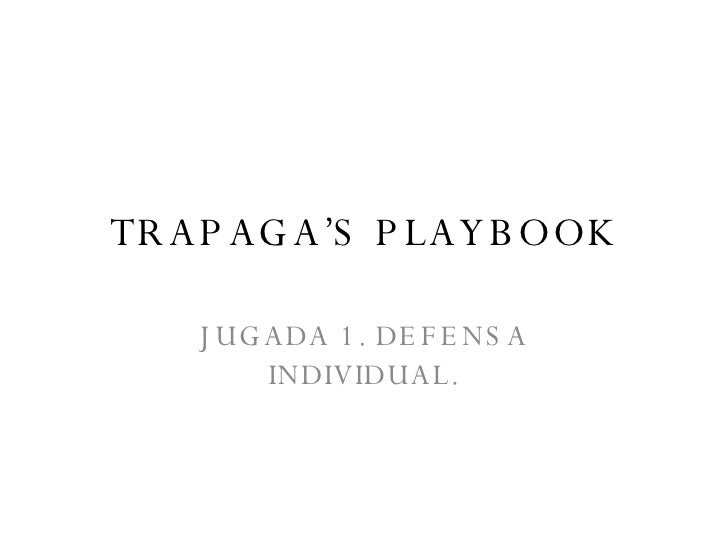 TRAPAGA'S PLAYBOOK JUGADA 1. DEFENSA INDIVIDUAL.