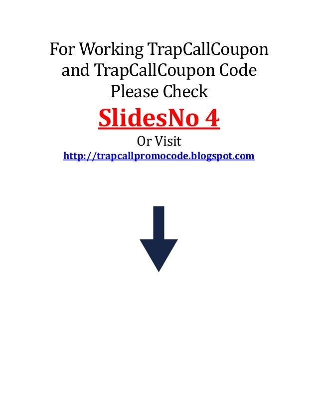 For Working TrapCallCoupon and TrapCallCoupon Code Please Check  SlidesNo 4 Or Visit http://trapcallpromocode.blogspot.com
