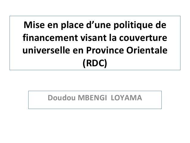Mise en place d'une politique definancement visant la couvertureuniverselle en Province Orientale              (RDC)     D...