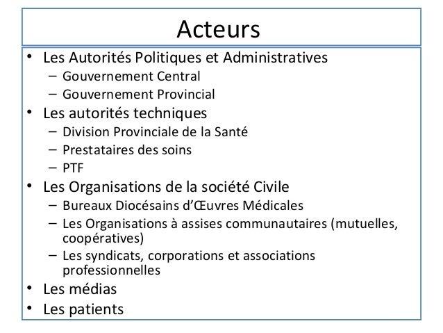 Acteurs• Les Autorités Politiques et Administratives   – Gouvernement Central   – Gouvernement Provincial• Les autorités t...