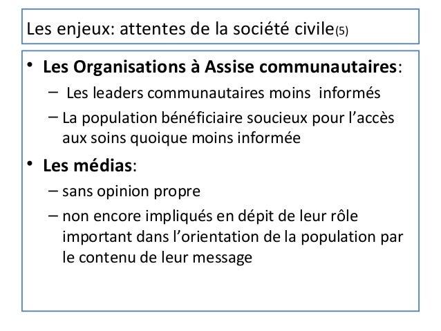 Les enjeux: attentes de la société civile(5)• Les Organisations à Assise communautaires:   – Les leaders communautaires mo...