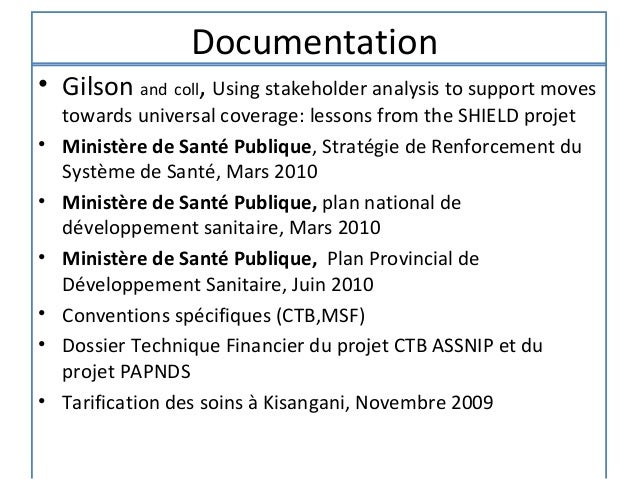 Documentation• Gilson and coll, Using stakeholder analysis to support moves    towards universal coverage: lessons from th...
