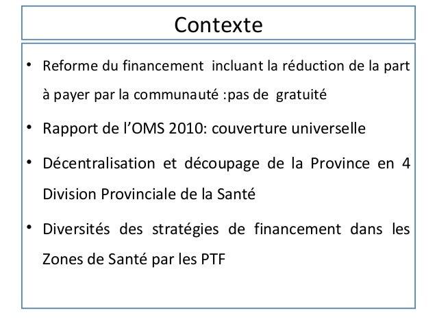 Contexte• Reforme du financement incluant la réduction de la part  à payer par la communauté :pas de gratuité• Rapport de ...