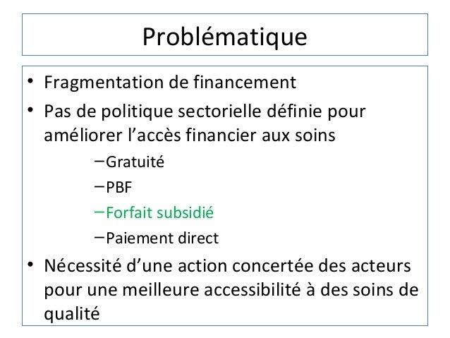 Problématique• Fragmentation de financement• Pas de politique sectorielle définie pour  améliorer l'accès financier aux so...