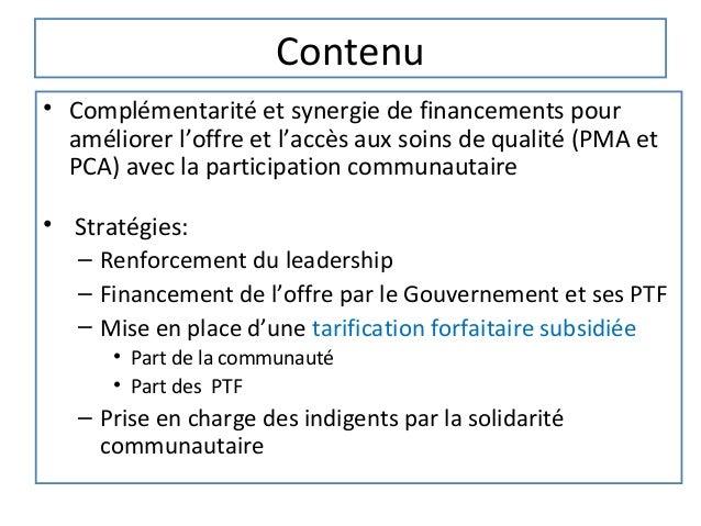 Contenu• Complémentarité et synergie de financements pour  améliorer l'offre et l'accès aux soins de qualité (PMA et  PCA)...
