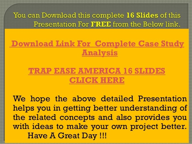 trap ease case Also families with kids would also like to have trap-ease, traditional mouse trap and poison pose a very large risk to infant and kids  in case of selling the .