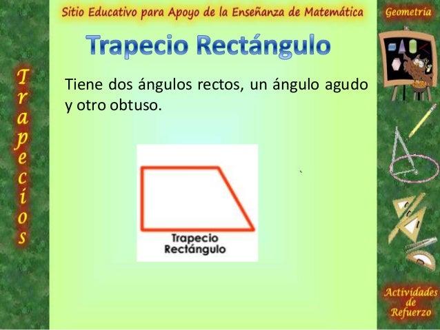 Tiene iguales los lados no paralelos.Tienen la misma medida.Tiene dos ángulos internos agudos y dosobtusos iguales entre si.