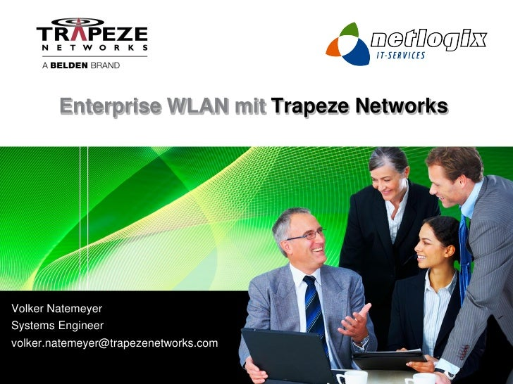 Enterprise WLAN mit Trapeze Networks     Volker Natemeyer Systems Engineer volker.natemeyer@trapezenetworks.com