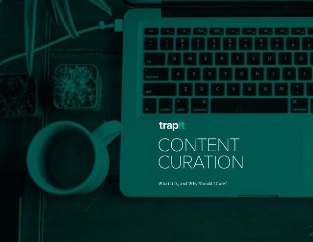 TRAPIT PRODUCT OVERVIEW 2014 1 CONTENT CURATION What It Is, and Why Should I Care?