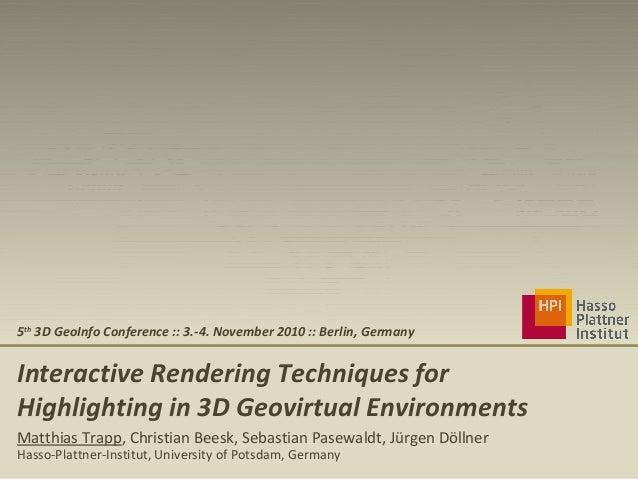 Interactive Rendering Techniques for Highlighting in 3D Geovirtual Environments Matthias Trapp, Christian Beesk, Sebastian...