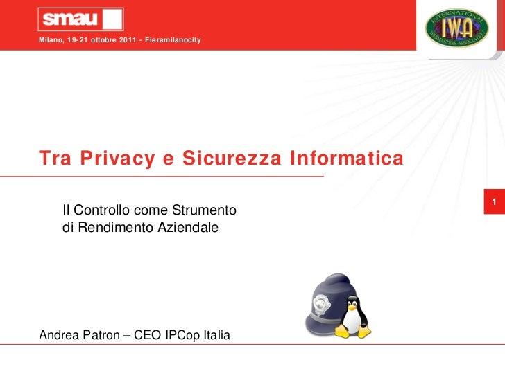 Tra Privacy e Sicurezza Informatica Il Controllo come Strumento di Rendimento Aziendale Andrea Patron – CEO IPCop Italia