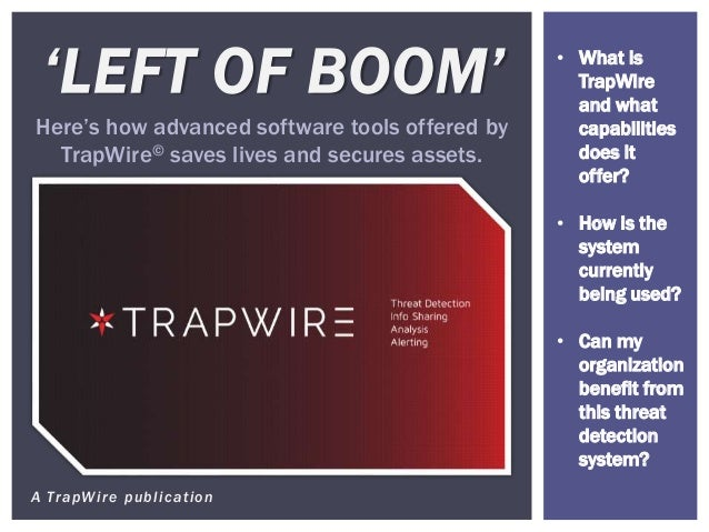 A TrapWire publication 'LEFT OF BOOM' Here's how advanced software tools offered by TrapWire© saves lives and secures asse...