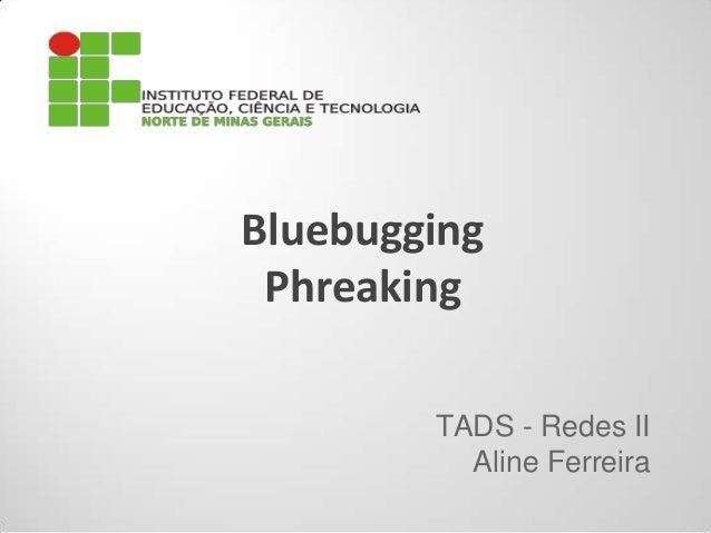 Bluebugging Phreaking TADS - Redes II Aline Ferreira