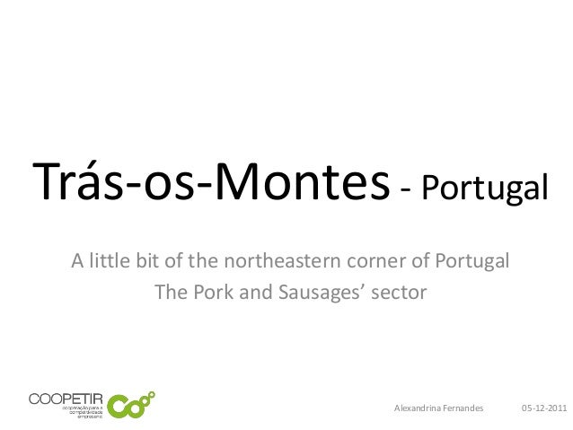 Trás-os-Montes - Portugal A little bit of the northeastern corner of Portugal            The Pork and Sausages' sector    ...