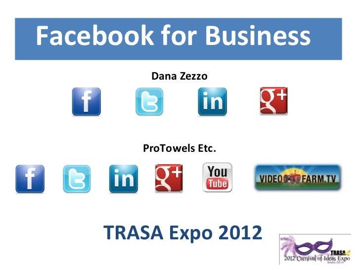Presenter: TRASA Expo 2012 Facebook for Business  Dana Zezzo ProTowels Etc.