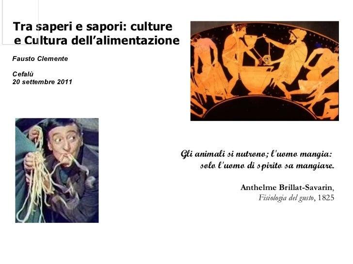 Tra saperi e sapori: culture  e Cultura dell'alimentazione     Fausto Clemente  Cefalù   20 settembre 2011 Gli animali s...
