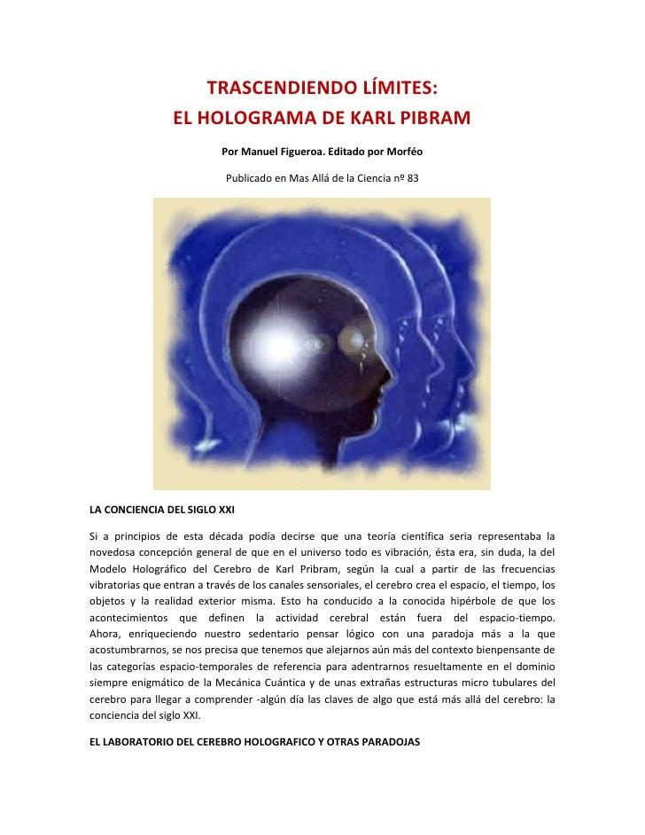 TRASCENDIENDO LÍMITES:EL HOLOGRAMA DE KARL PIBRAM<br />Por Manuel Figueroa. Editado por Morféo<br />Publicado en Mas Allá ...