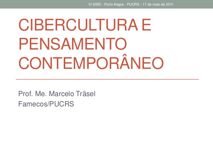 Cibercultura e pensamento contemporâneo<br />Prof. Me. Marcelo Träsel<br />Famecos/PUCRS<br />VI SIBD - Porto Alegre - PUC...