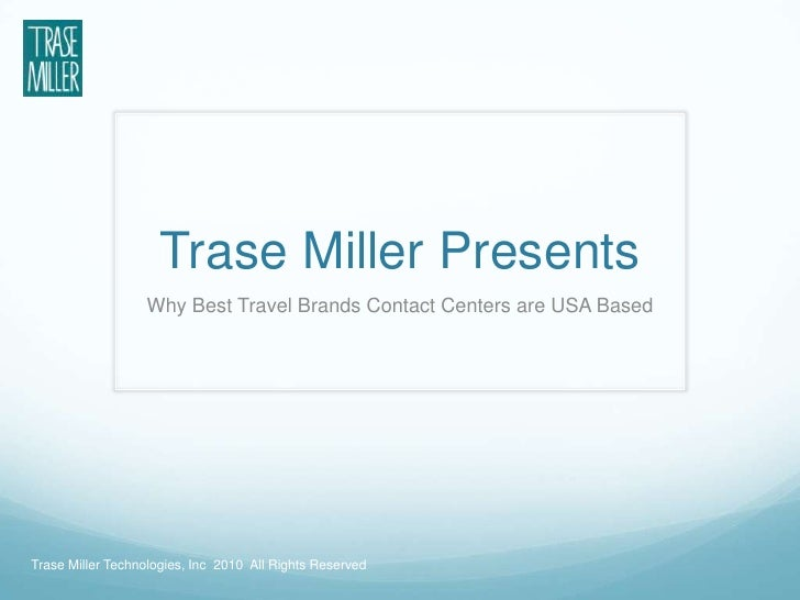 Trase Miller Presents<br />Why Best Travel Brands Contact Centers are USA Based <br />Trase Miller Technologies, Inc  2010...