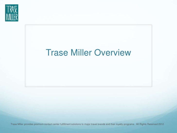 Trase Miller OverviewTrase Miller provides premium contact center fulfillment solutions to major travel brands and their l...