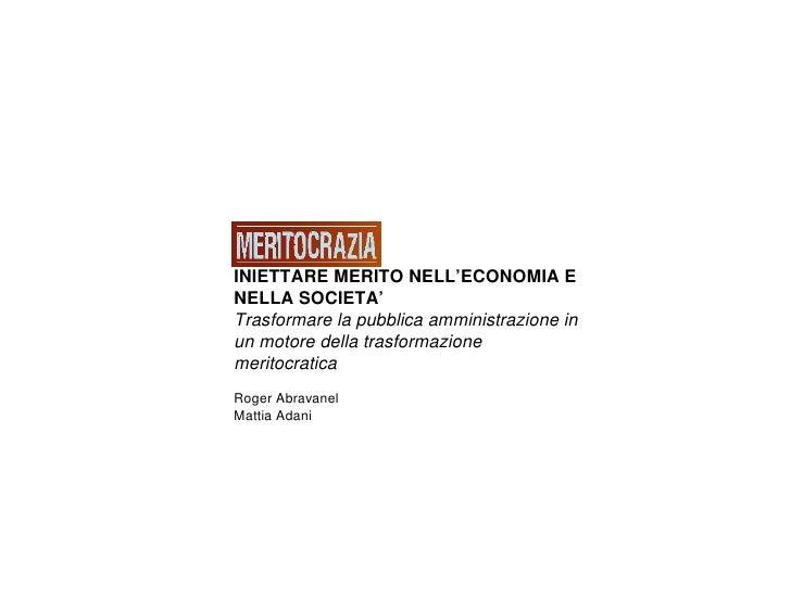 INIETTARE MERITO NELL'ECONOMIA E NELLA SOCIETA' Trasformare la pubblica amministrazione in un motore della trasformazione ...