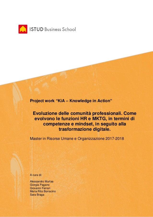"""Project work """"KiA – Knowledge in Action"""" Evoluzione delle comunità professionali. Come evolvono le funzioni HR e MKTG, in ..."""