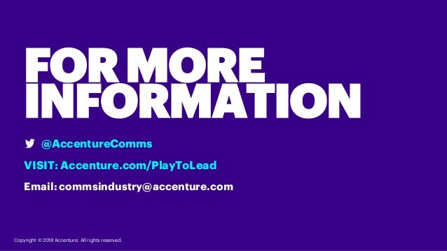 Copyright © 2018 Accenture. All rights reserved. @AccentureComms VISIT: Accenture.com/PlayToLead Email: commsindustry@acce...