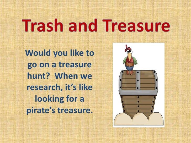Trash and Treasure<br />Would you like to go on a treasure hunt?  When we research, it's like looking for a pirate's treas...