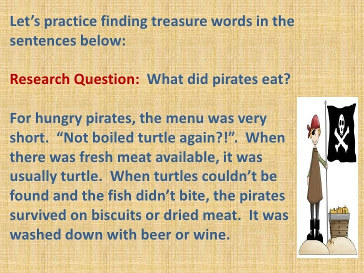 Let's practice finding treasure words in the sentences below:<br />Research Question:  What did pirates eat?<br />For hung...