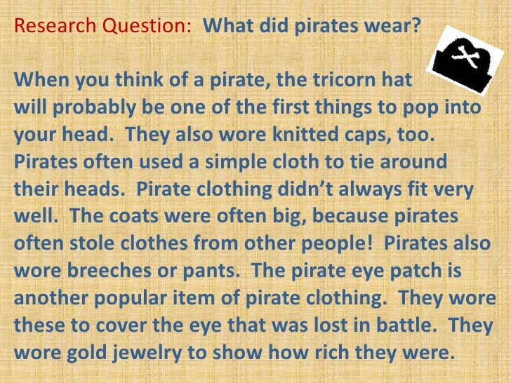 Research Question:  What did pirates wear?<br />When you think of a pirate, the tricorn hat <br />will probably be one of ...