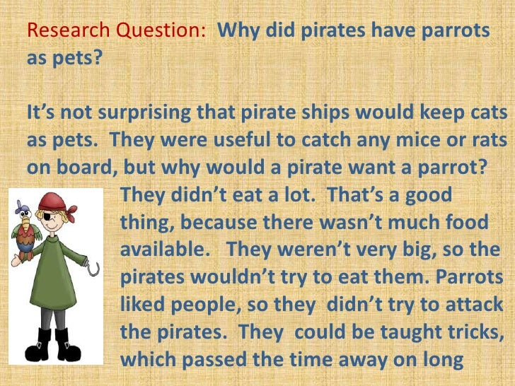 Research Question:  Why did pirates have parrots as pets? <br />It's not surprising that pirate ships would keep cats as p...