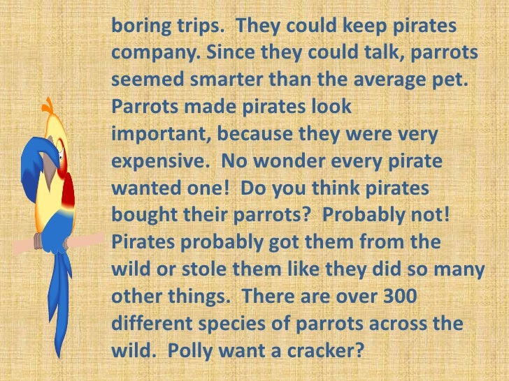 boring trips.  They could keep pirates company. Since they could talk, parrots seemed smarter than the average pet.  Parro...