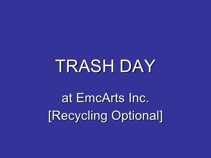 TRASH DAY   at EmcArts Inc. [Recycling Optional]