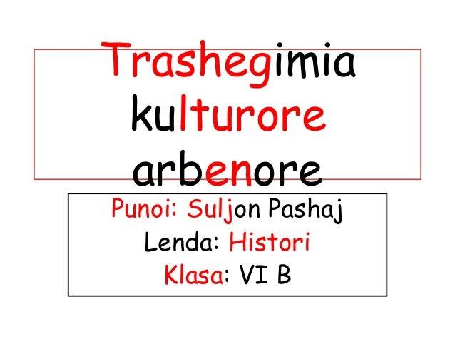 Trashegimia kulturore arbenore Punoi: Suljon Pashaj Lenda: Histori Klasa: VI B