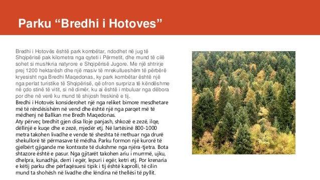 """Parku """"Bredhi i Hotoves"""" Bredhi i Hotovës është park kombëtar, ndodhet në jug të Shqipërisë pak kilometra nga qyteti i Për..."""