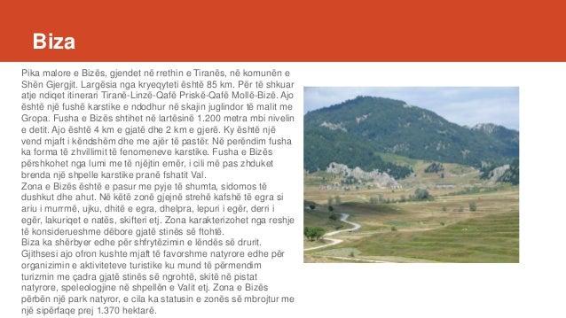 Biza Pika malore e Bizës, gjendet në rrethin e Tiranës, në komunën e Shën Gjergjit. Largësia nga kryeqyteti është 85 km. P...