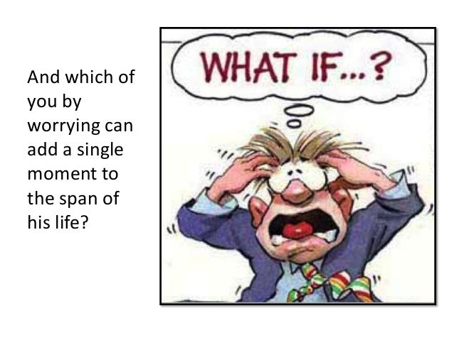 And which ofyou byworrying canadd a singlemoment tothe span ofhis life?