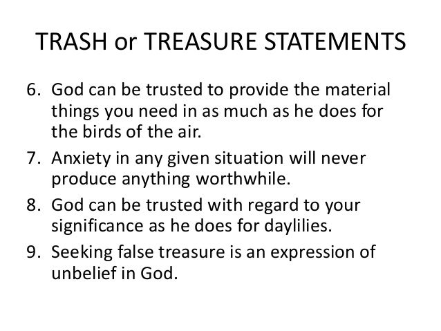 TRASH or TREASURE STATEMENTS6. God can be trusted to provide the material   things you need in as much as he does for   th...