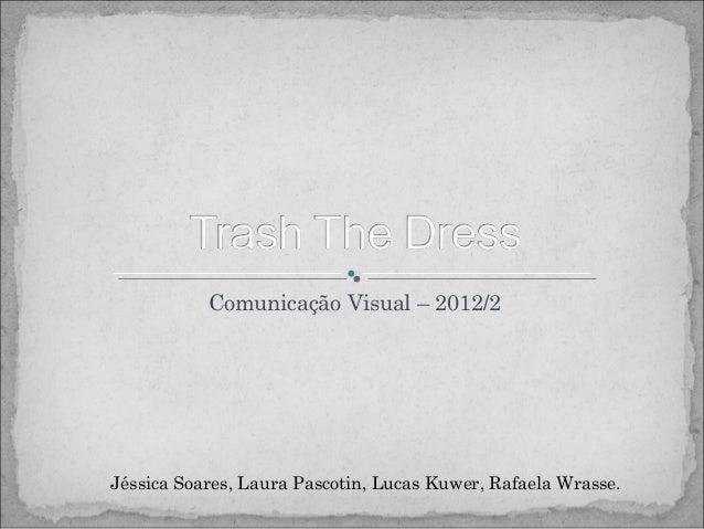 Comunicação Visual – 2012/2Jéssica Soares, Laura Pascotin, Lucas Kuwer, Rafaela Wrasse.