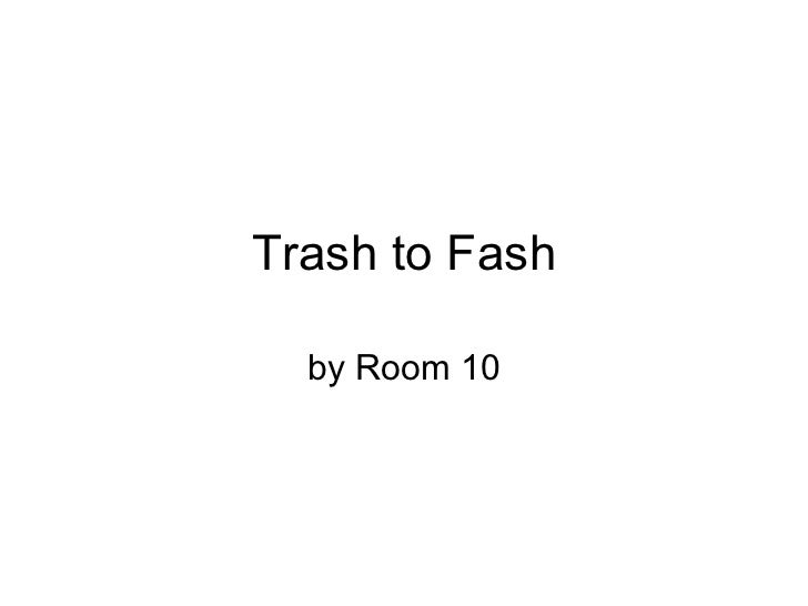 Trash to Fash by Room 10